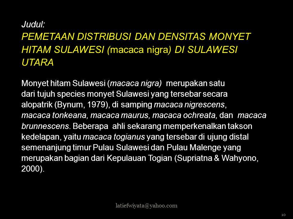 Judul: PEMETAAN DISTRIBUSI DAN DENSITAS MONYET HITAM SULAWESI (macaca nigra) DI SULAWESI UTARA Monyet hitam Sulawesi (macaca nigra) merupakan satu dari tujuh species monyet Sulawesi yang tersebar secara alopatrik (Bynum, 1979), di samping macaca nigrescens, macaca tonkeana, macaca maurus, macaca ochreata, dan macaca brunnescens.