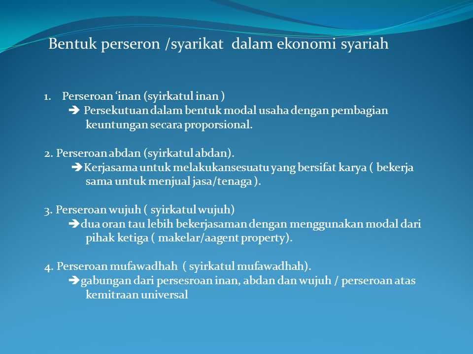 Bentuk perseron /syarikat dalam ekonomi syariah 1.Perseroan 'inan (syirkatul inan )  Persekutuan dalam bentuk modal usaha dengan pembagian keuntungan secara proporsional.