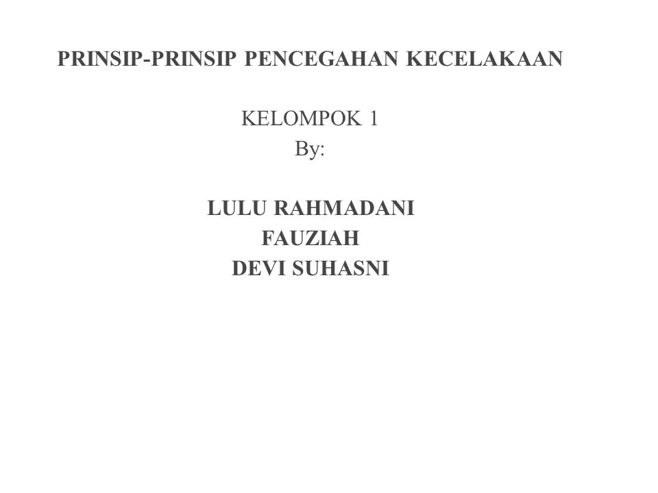 PRINSIP-PRINSIP PENCEGAHAN KECELAKAAN KELOMPOK 1 By: LULU RAHMADANI FAUZIAH DEVI SUHASNI