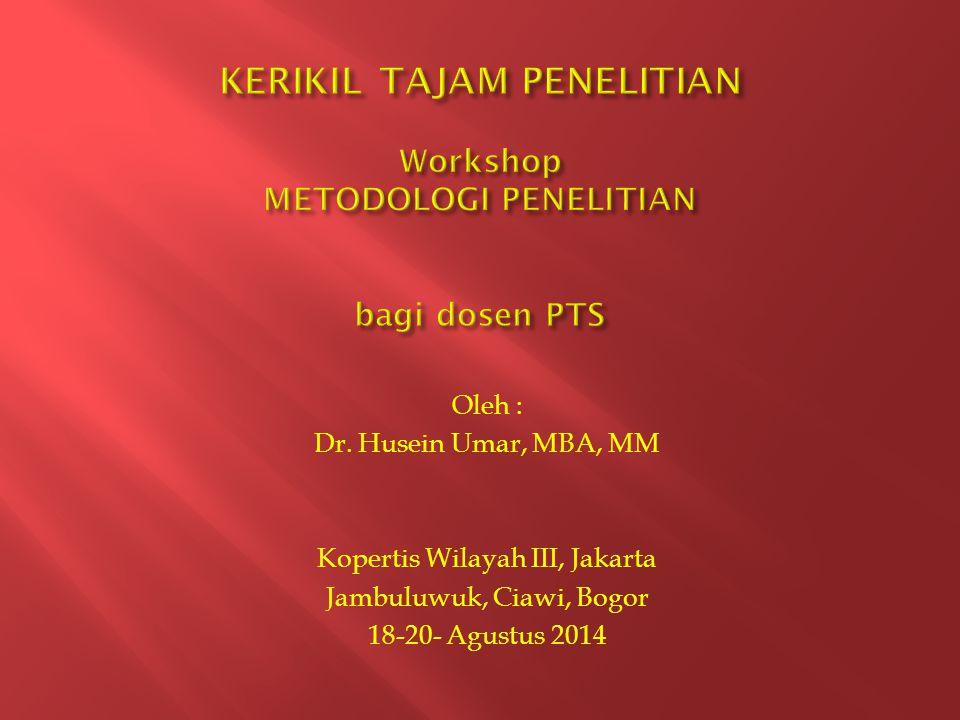 Oleh : Dr. Husein Umar, MBA, MM Kopertis Wilayah III, Jakarta Jambuluwuk, Ciawi, Bogor 18-20- Agustus 2014
