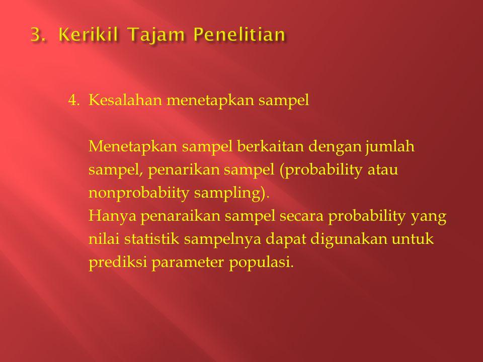 4. Kesalahan menetapkan sampel Menetapkan sampel berkaitan dengan jumlah sampel, penarikan sampel (probability atau nonprobabiity sampling). Hanya pen