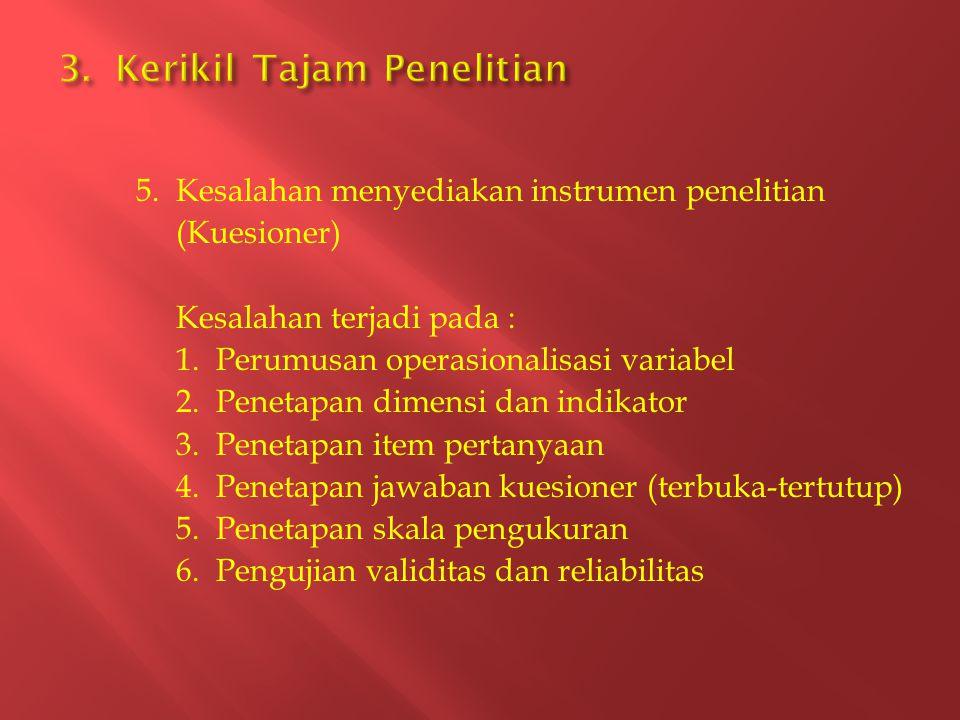 5. Kesalahan menyediakan instrumen penelitian (Kuesioner) Kesalahan terjadi pada : 1. Perumusan operasionalisasi variabel 2. Penetapan dimensi dan ind
