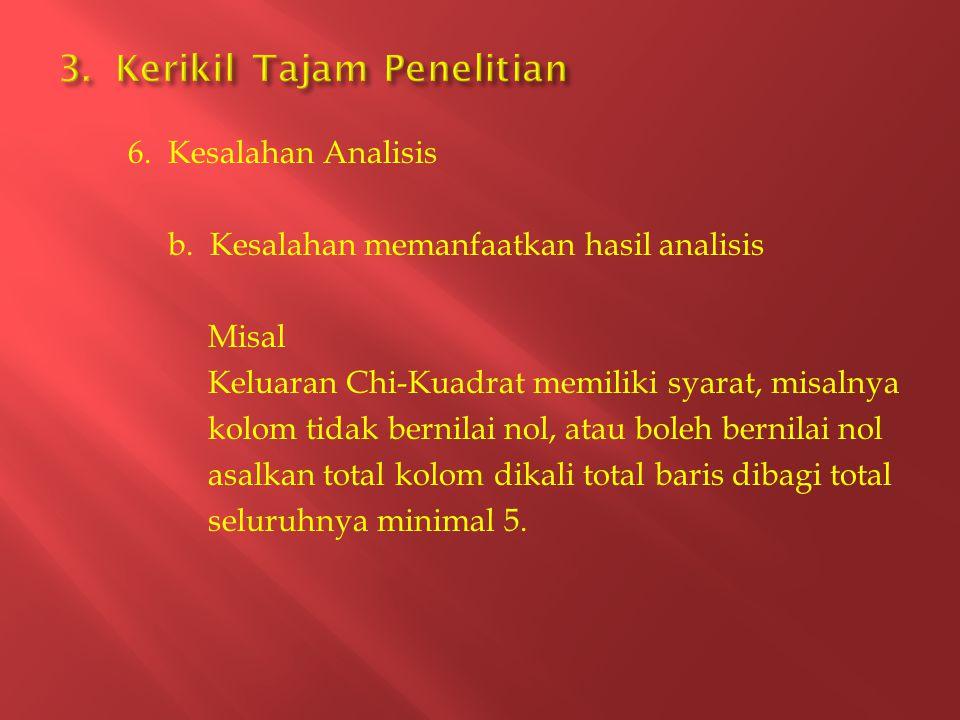 6. Kesalahan Analisis b. Kesalahan memanfaatkan hasil analisis Misal Keluaran Chi-Kuadrat memiliki syarat, misalnya kolom tidak bernilai nol, atau bol
