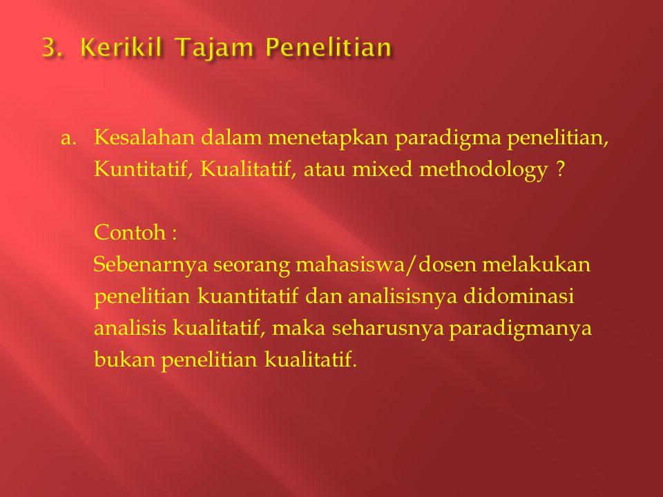 a. Kesalahan dalam menetapkan paradigma penelitian, Kuntitatif, Kualitatif, atau mixed methodology ? Contoh : Sebenarnya seorang mahasiswa/dosen melak