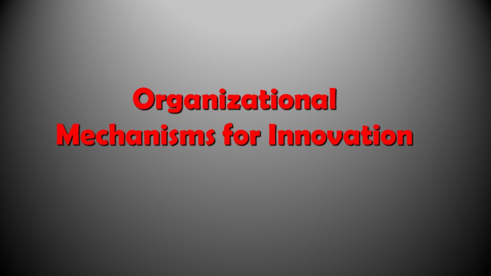 Environmental Factors These factors also determine the appropriate organizational forms for stimulating innovation.