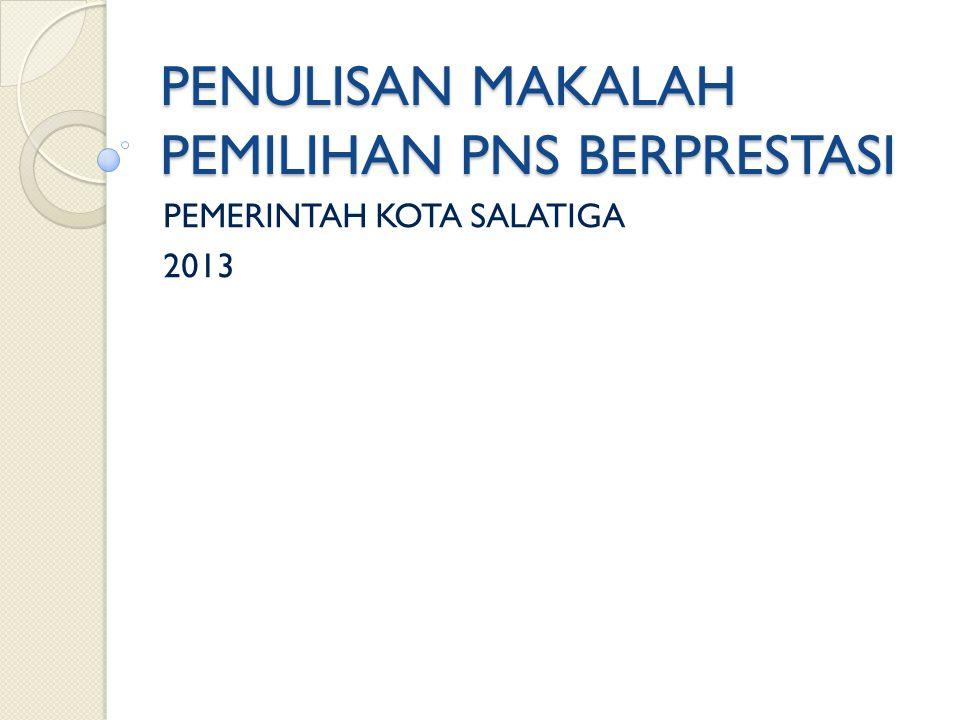 PENULISAN MAKALAH PEMILIHAN PNS BERPRESTASI PEMERINTAH KOTA SALATIGA 2013