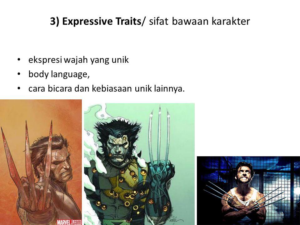 3) Expressive Traits/ sifat bawaan karakter ekspresi wajah yang unik body language, cara bicara dan kebiasaan unik lainnya.