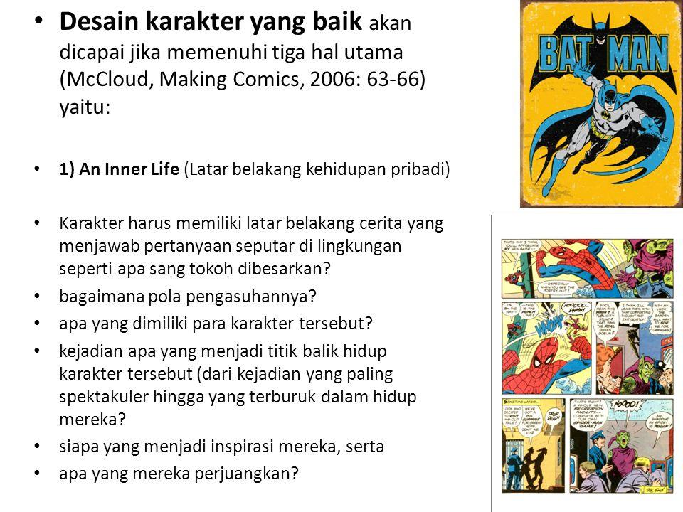 Desain karakter yang baik akan dicapai jika memenuhi tiga hal utama (McCloud, Making Comics, 2006: 63-66) yaitu: 1) An Inner Life (Latar belakang kehi
