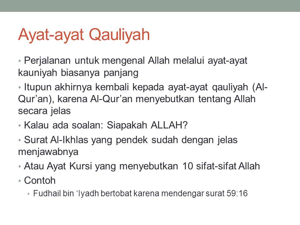 Ayat-ayat Qauliyah Perjalanan untuk mengenal Allah melalui ayat-ayat kauniyah biasanya panjang Itupun akhirnya kembali kepada ayat-ayat qauliyah (Al-