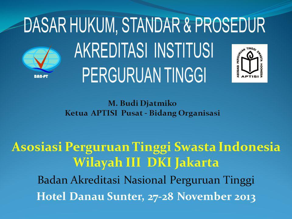 BAN-PT M. Budi Djatmiko Ketua APTISI Pusat - Bidang Organisasi Asosiasi Perguruan Tinggi Swasta Indonesia Wilayah III DKI Jakarta Badan Akreditasi Nas