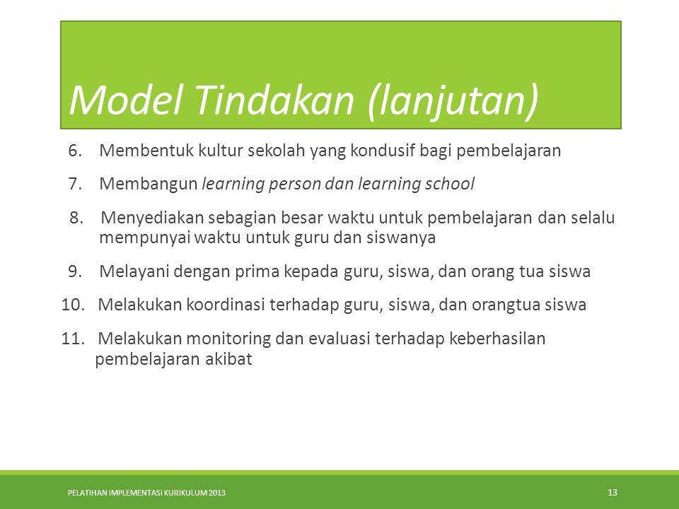 PELATIHAN IMPLEMENTASI KURIKULUM 2013 12 MODEL RENCANA TINDAK STRATEGIS KEPALA SEKOLAH 1. Memfasilitasi penyusunan tujuan pembelajaran dan standar pem