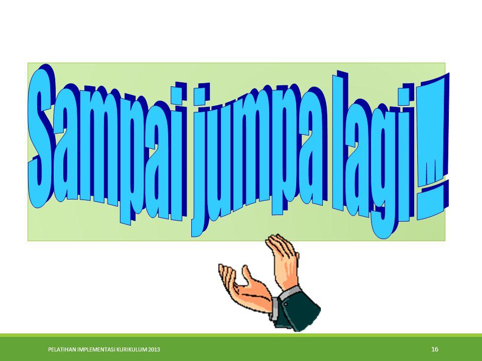 PELATIHAN IMPLEMENTASI KURIKULUM 2013 15 Kompetensi Kepala Sekolah (Lanjutan..) 7. Melayani siswa dengan prima 8. Melakukan perbaikan secara terus men