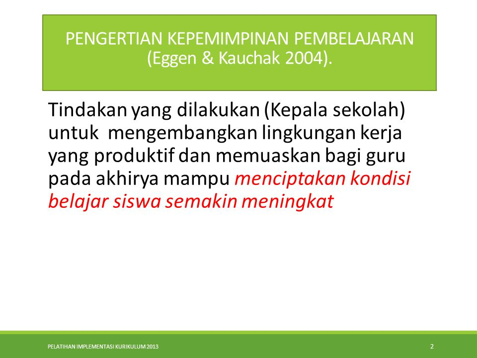 PELATIHAN IMPLEMENTASI KURIKULUM 2013 2 PENGERTIAN KEPEMIMPINAN PEMBELAJARAN (Eggen & Kauchak 2004).
