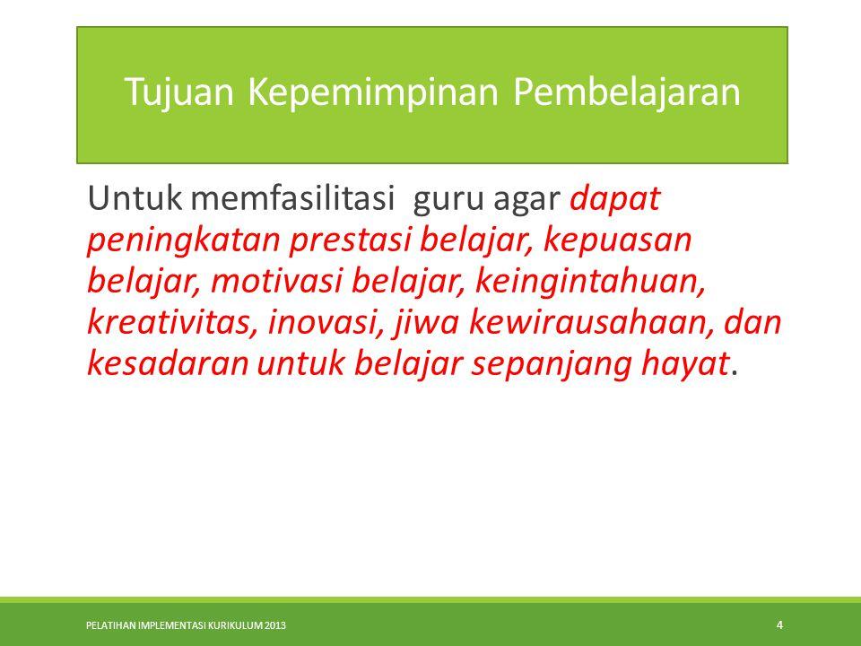 PELATIHAN IMPLEMENTASI KURIKULUM 2013 3 Kempimpinan pembelaajaran dalam dimensi proses Kepemimpinan pembelajaran merupakan tindakan yang mengarah pada