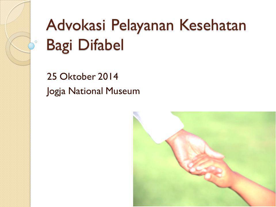 Advokasi Pelayanan Kesehatan Bagi Difabel 25 Oktober 2014 Jogja National Museum