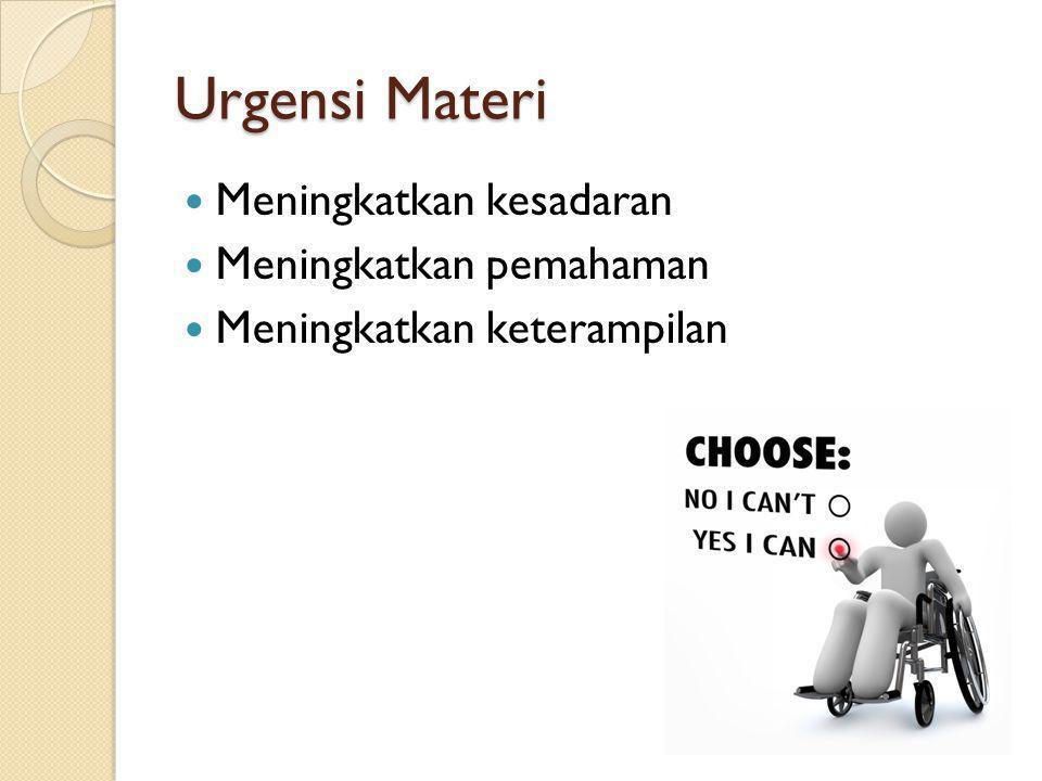 Urgensi Materi Meningkatkan kesadaran Meningkatkan pemahaman Meningkatkan keterampilan