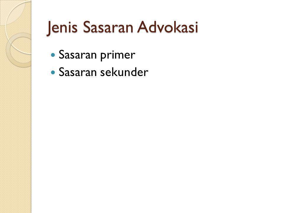 Jenis Sasaran Advokasi Sasaran primer Sasaran sekunder