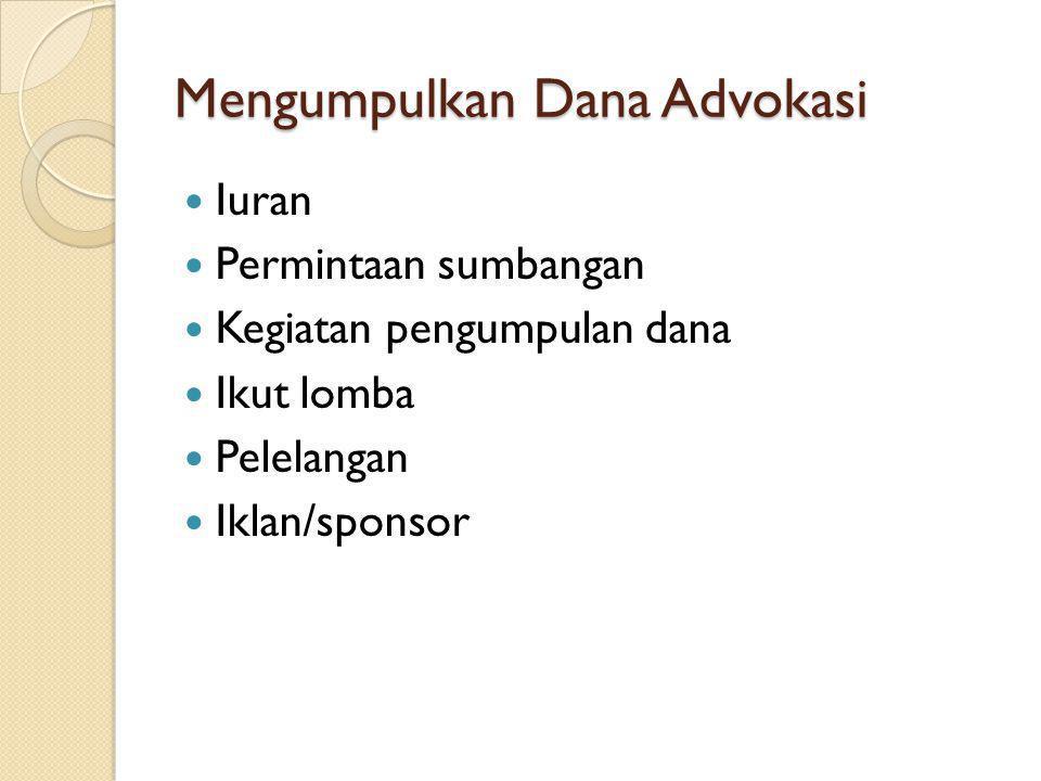 Mengumpulkan Dana Advokasi Iuran Permintaan sumbangan Kegiatan pengumpulan dana Ikut lomba Pelelangan Iklan/sponsor
