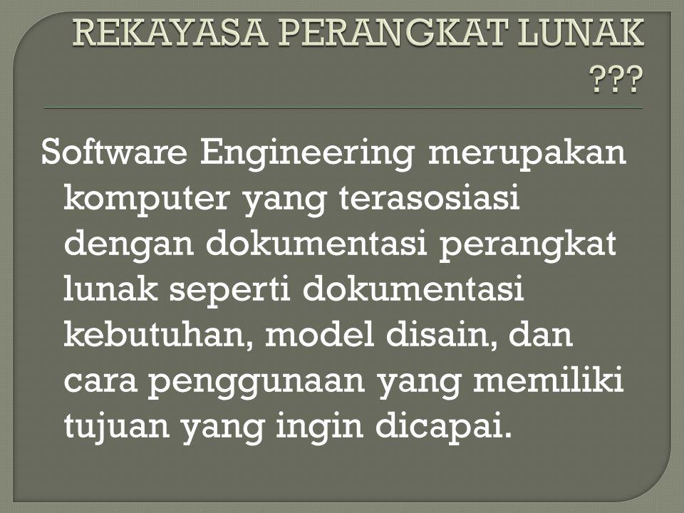 Software Engineering merupakan komputer yang terasosiasi dengan dokumentasi perangkat lunak seperti dokumentasi kebutuhan, model disain, dan cara penggunaan yang memiliki tujuan yang ingin dicapai.