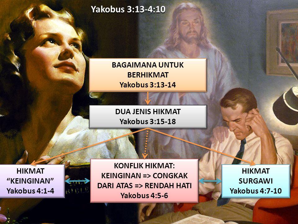 Yakobus 3:13-4:10 BAGAIMANA UNTUK BERHIKMAT Yakobus 3:13-14 BAGAIMANA UNTUK BERHIKMAT Yakobus 3:13-14 DUA JENIS HIKMAT Yakobus 3:15-18 DUA JENIS HIKMA