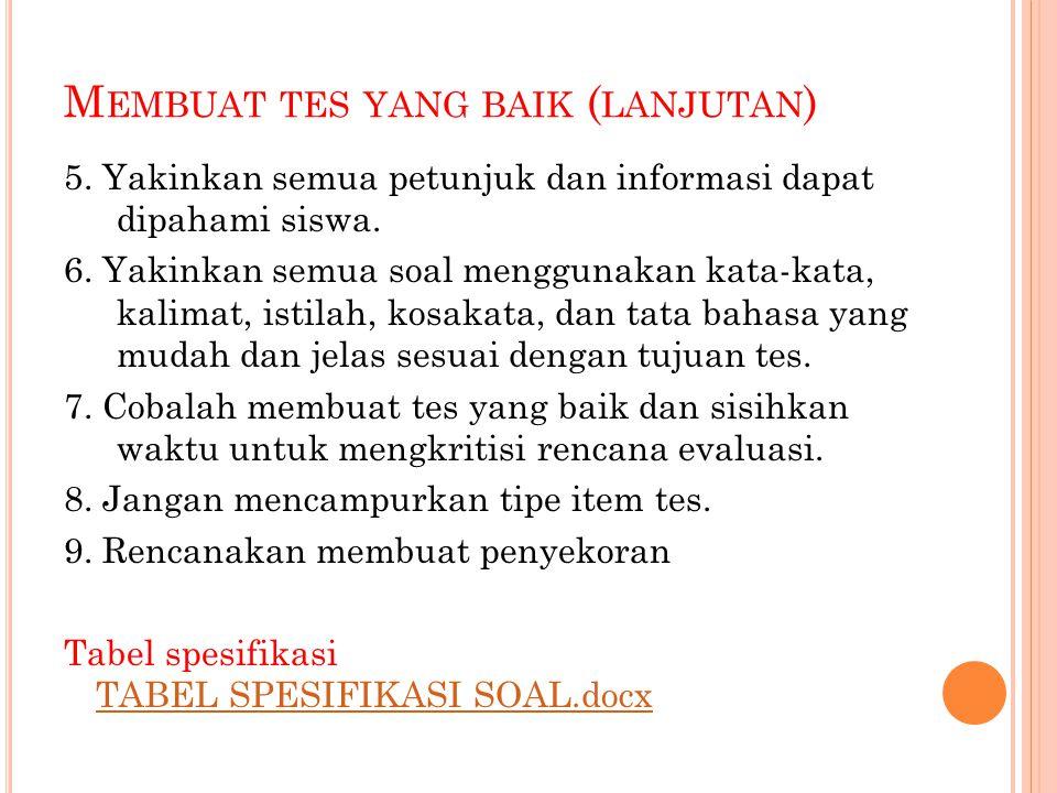 M EMBUAT TES YANG BAIK ( LANJUTAN ) 5.Yakinkan semua petunjuk dan informasi dapat dipahami siswa.