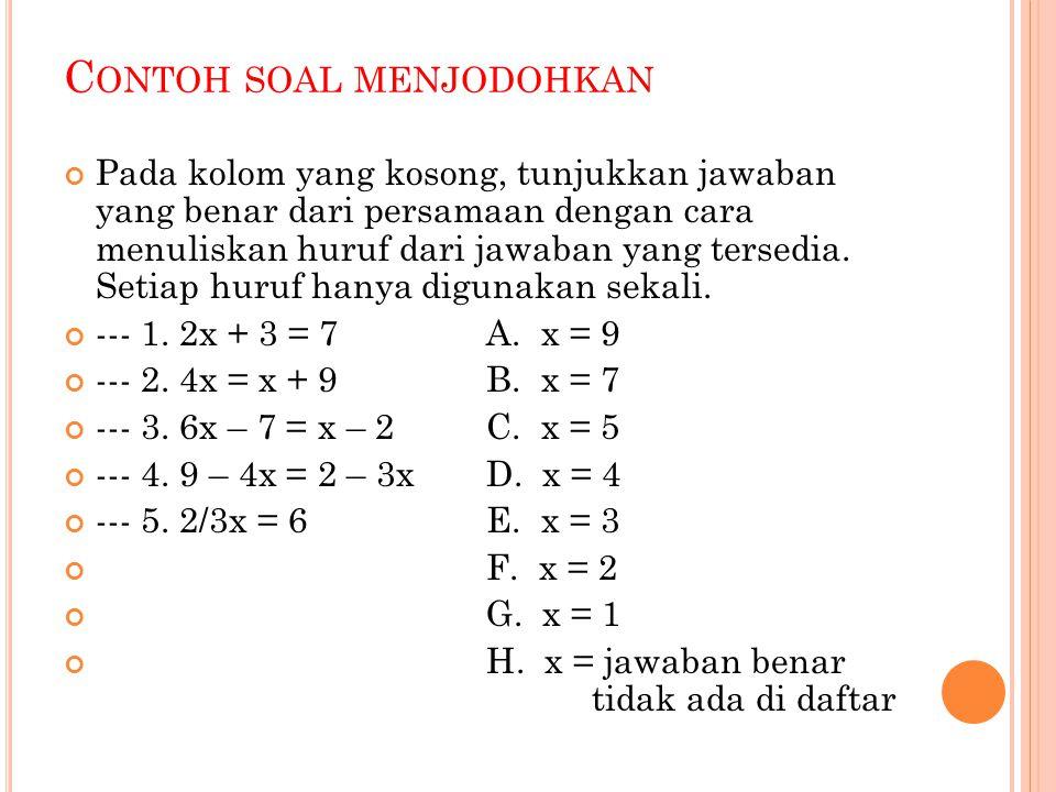 C ONTOH SOAL MENJODOHKAN Pada kolom yang kosong, tunjukkan jawaban yang benar dari persamaan dengan cara menuliskan huruf dari jawaban yang tersedia.