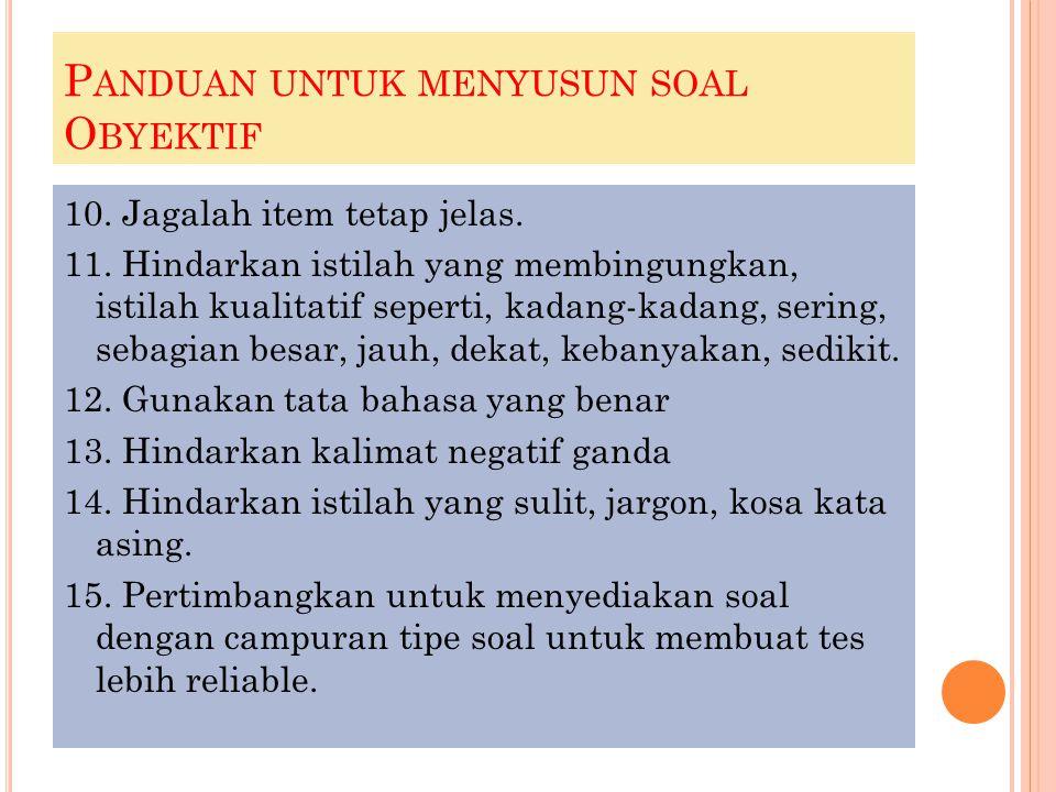 P ANDUAN UNTUK MENYUSUN SOAL O BYEKTIF 10. Jagalah item tetap jelas. 11. Hindarkan istilah yang membingungkan, istilah kualitatif seperti, kadang-kada