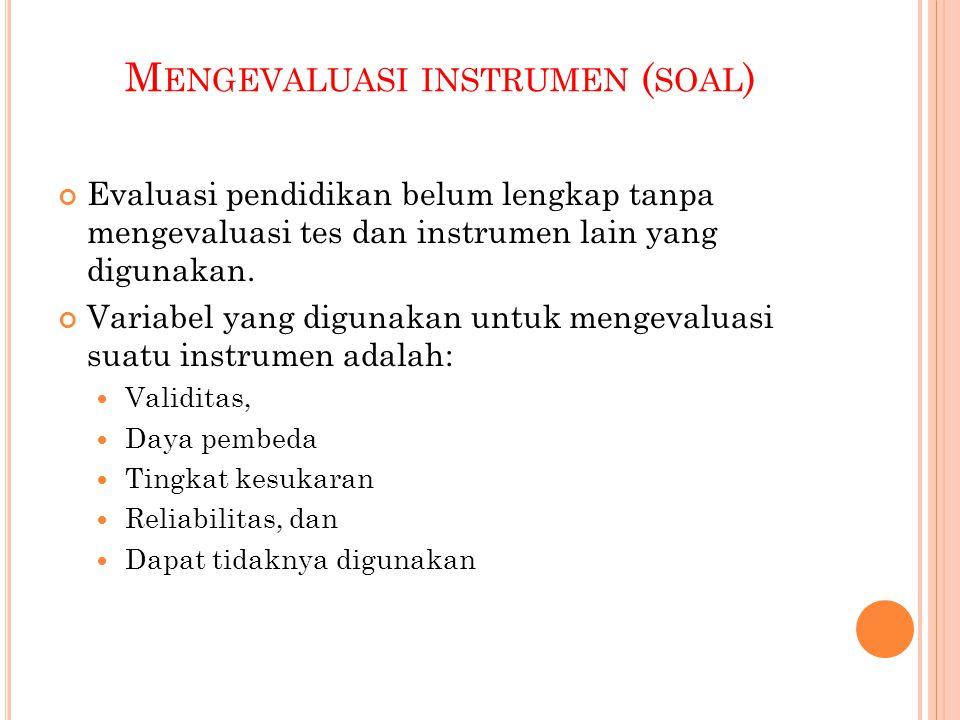M ENGEVALUASI INSTRUMEN ( SOAL ) Evaluasi pendidikan belum lengkap tanpa mengevaluasi tes dan instrumen lain yang digunakan. Variabel yang digunakan u