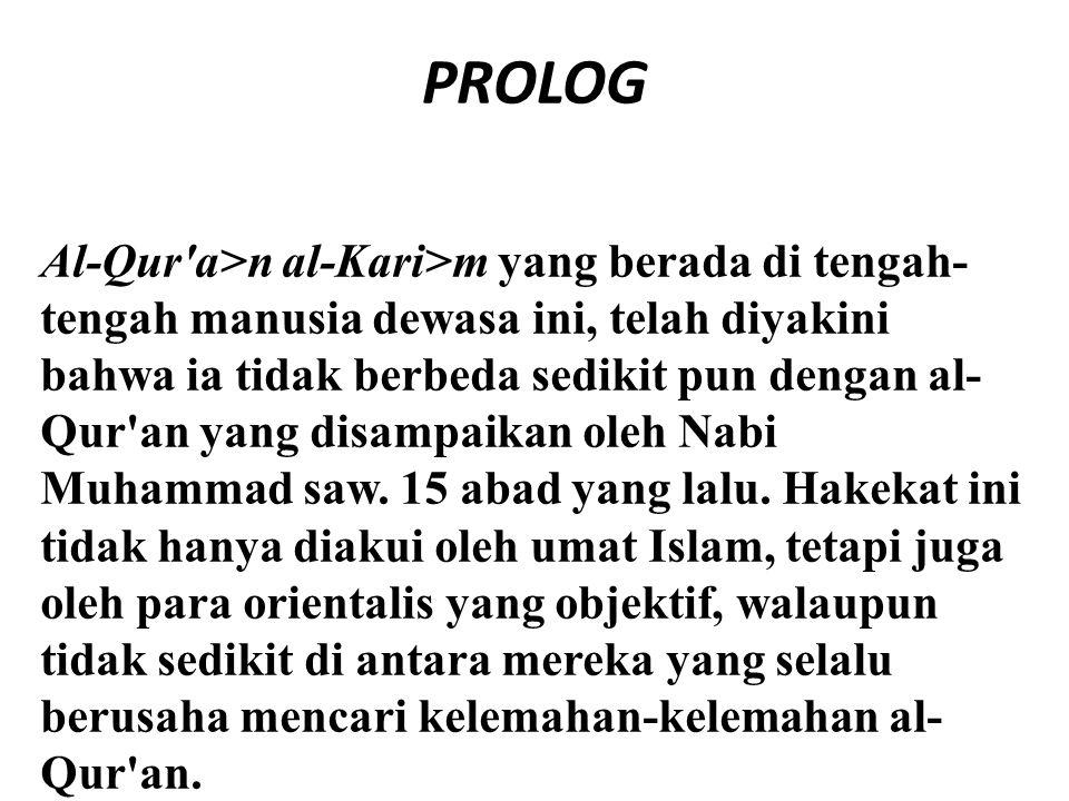 PROLOG Al-Qur'a>n al-Kari>m yang berada di tengah- tengah manusia dewasa ini, telah diyakini bahwa ia tidak berbeda sedikit pun dengan al- Qur'an yang