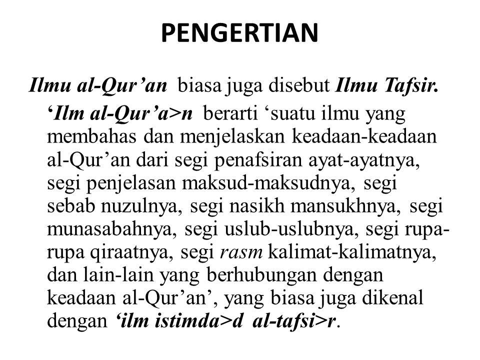 PENGERTIAN Ilmu al-Qur'an biasa juga disebut Ilmu Tafsir. 'Ilm al-Qur'a>n berarti 'suatu ilmu yang membahas dan menjelaskan keadaan-keadaan al-Qur'an