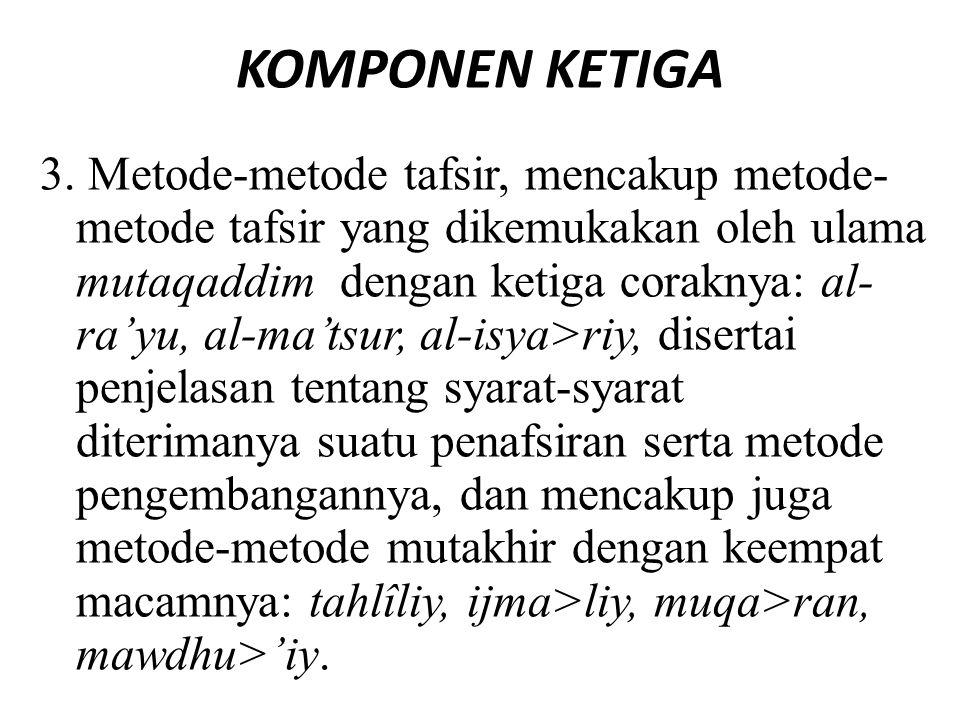 KOMPONEN KETIGA 3. Metode-metode tafsir, mencakup metode- metode tafsir yang dikemukakan oleh ulama mutaqaddim dengan ketiga coraknya: al- ra'yu, al-m