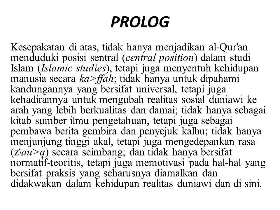 PROLOG Kesepakatan di atas, tidak hanya menjadikan al-Qur'an menduduki posisi sentral (central position) dalam studi Islam (Islamic studies), tetapi j