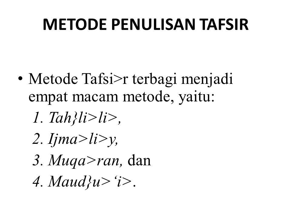 METODE PENULISAN TAFSIR Metode Tafsi>r terbagi menjadi empat macam metode, yaitu: 1. Tah}li>li>, 2. Ijma>li>y, 3. Muqa>ran, dan 4. Maud}u>'i>.