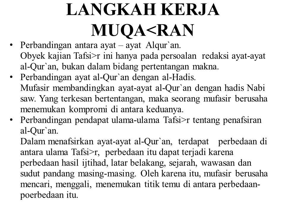 LANGKAH KERJA MUQA<RAN Perbandingan antara ayat – ayat Alqur`an. Obyek kajian Tafsi>r ini hanya pada persoalan redaksi ayat-ayat al-Qur`an, bukan dala