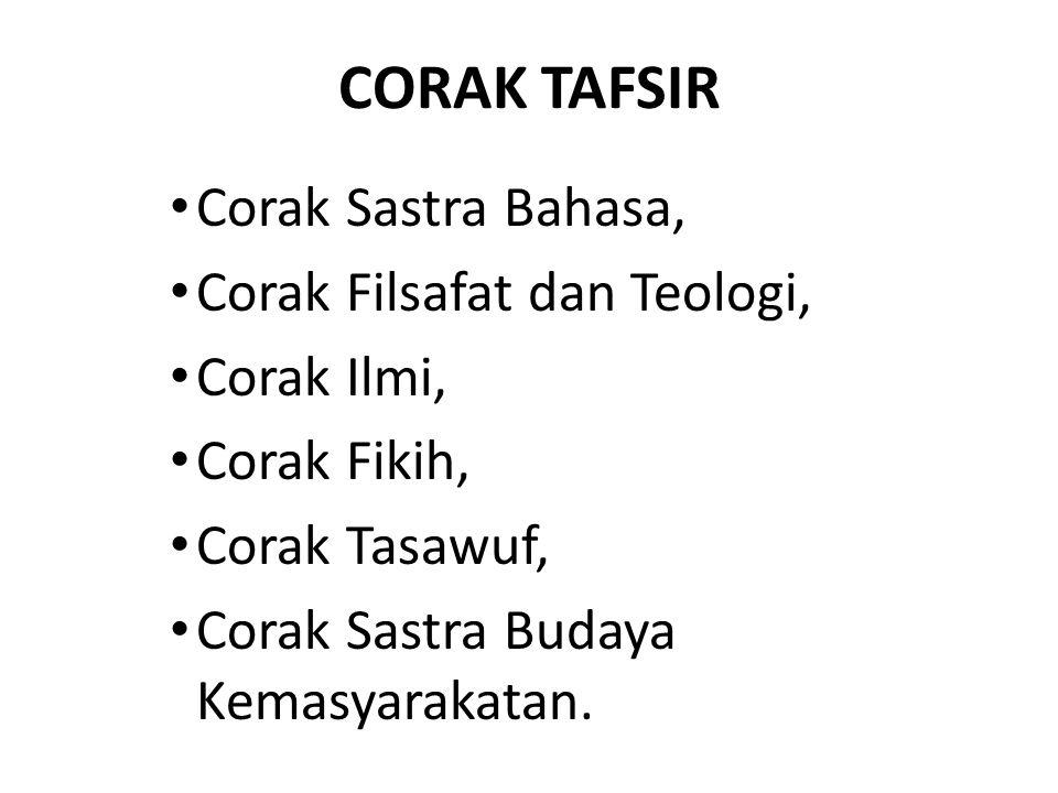 CORAK TAFSIR Corak Sastra Bahasa, Corak Filsafat dan Teologi, Corak Ilmi, Corak Fikih, Corak Tasawuf, Corak Sastra Budaya Kemasyarakatan.