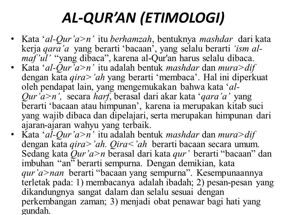 AL-QUR'AN (ETIMOLOGI) Kata 'al-Qur'a>n' itu berhamzah, bentuknya mashdar dari kata kerja qara'a yang berarti 'bacaan', yang selalu berarti 'ism al- ma