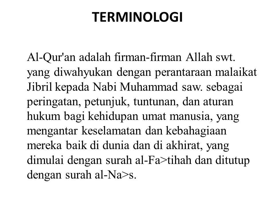 TERMINOLOGI Al-Qur'an adalah firman-firman Allah swt. yang diwahyukan dengan perantaraan malaikat Jibril kepada Nabi Muhammad saw. sebagai peringatan,