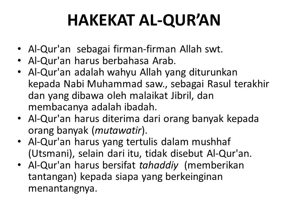 HAKEKAT AL-QUR'AN Al-Qur'an sebagai firman-firman Allah swt. Al-Qur'an harus berbahasa Arab. Al-Qur'an adalah wahyu Allah yang diturunkan kepada Nabi