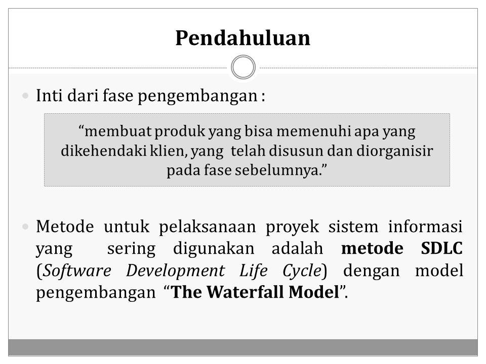Pendahuluan Inti dari fase pengembangan : Metode untuk pelaksanaan proyek sistem informasi yang sering digunakan adalah metode SDLC (Software Developm