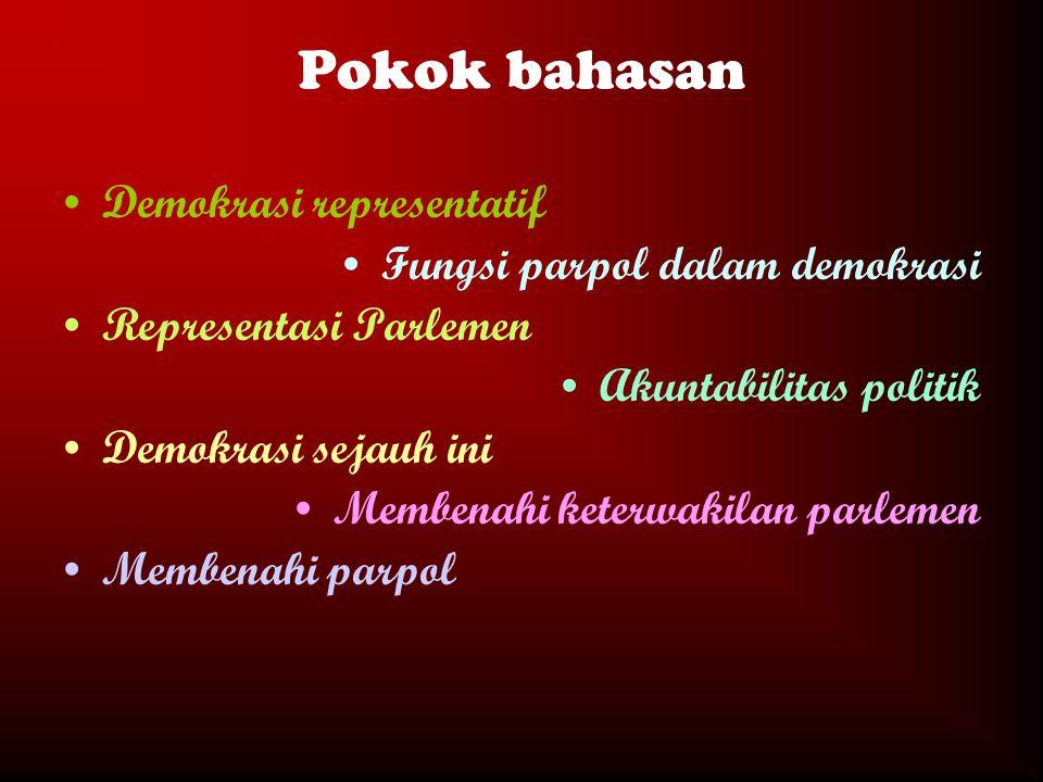 Pokok bahasan Demokrasi representatif Fungsi parpol dalam demokrasi Representasi Parlemen Akuntabilitas politik Demokrasi sejauh ini Membenahi keterwa