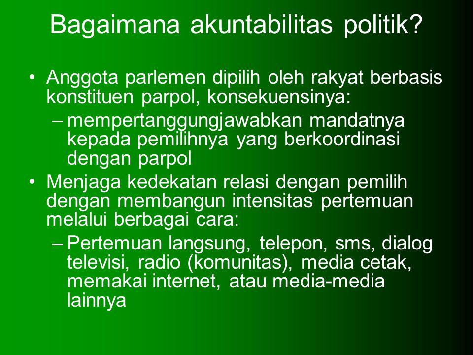 Bagaimana akuntabilitas politik? Anggota parlemen dipilih oleh rakyat berbasis konstituen parpol, konsekuensinya: –mempertanggungjawabkan mandatnya ke