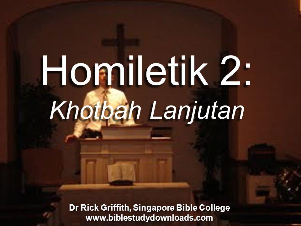 Homiletik 2: Khotbah Lanjutan Dr Alan Stanley, Mueller School of Ministries, Australia Dr Rick Griffith, Singapore Bible College www.biblestudydownloa