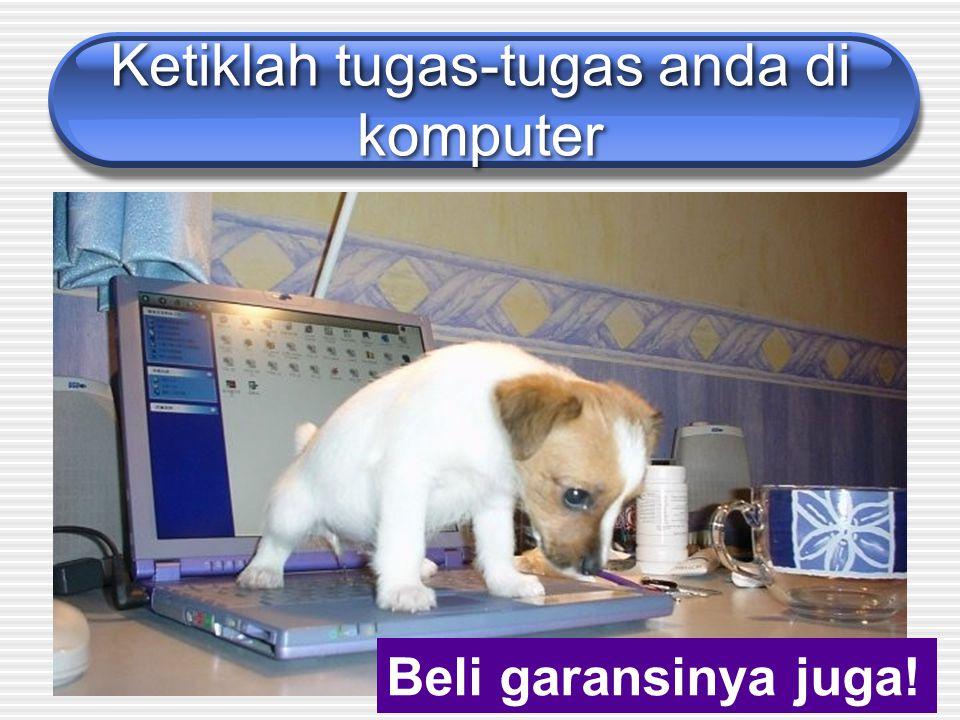 Ketiklah tugas-tugas anda di komputer Beli garansinya juga!