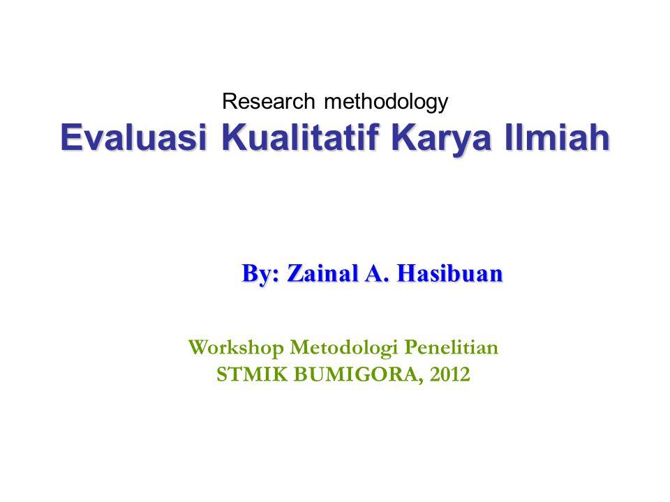 Evaluasi Kualitatif Karya Ilmiah Research methodology Evaluasi Kualitatif Karya Ilmiah By: Zainal A. Hasibuan Workshop Metodologi Penelitian STMIK BUM