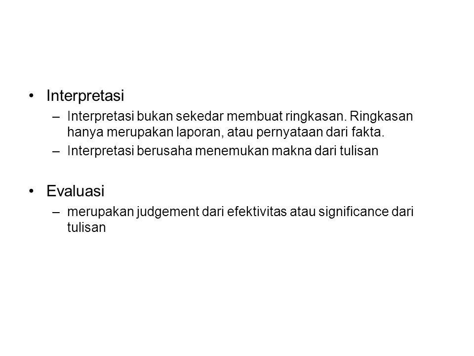 Interpretasi –Interpretasi bukan sekedar membuat ringkasan. Ringkasan hanya merupakan laporan, atau pernyataan dari fakta. –Interpretasi berusaha mene