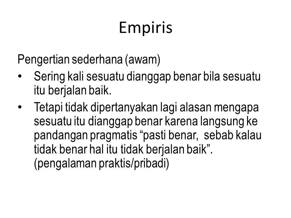 Empiris Pengertian sederhana (awam) Sering kali sesuatu dianggap benar bila sesuatu itu berjalan baik.