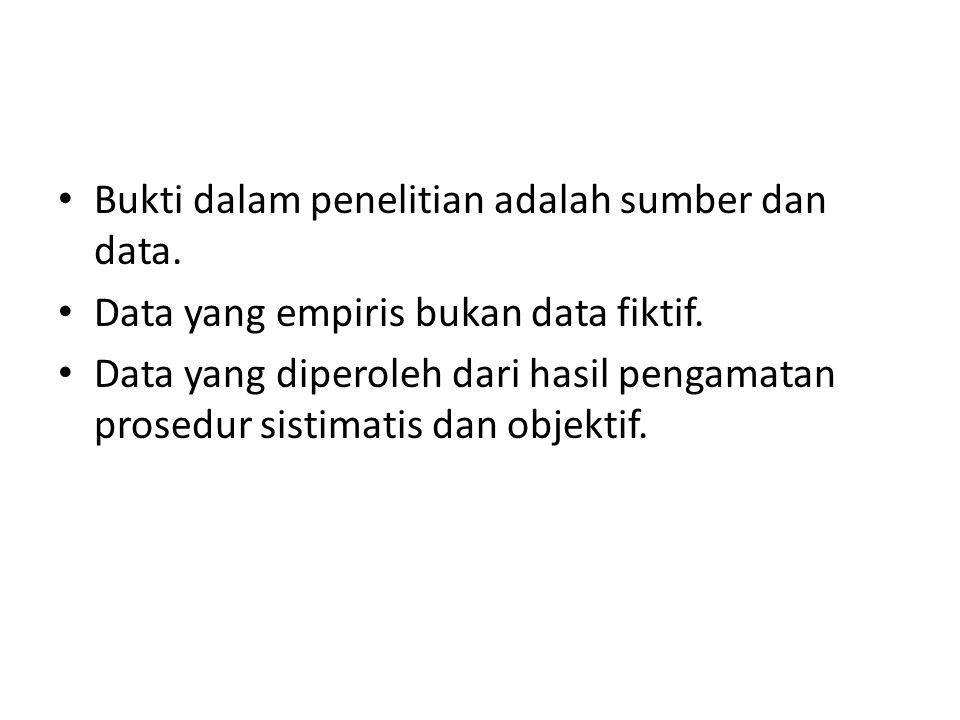 Bukti dalam penelitian adalah sumber dan data.Data yang empiris bukan data fiktif.