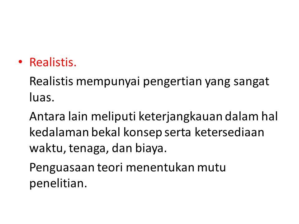 Realistis.Realistis mempunyai pengertian yang sangat luas.