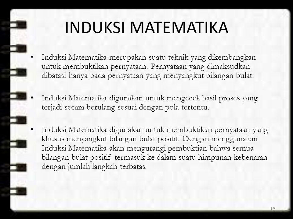 INDUKSI MATEMATIKA Induksi Matematika merupakan suatu teknik yang dikembangkan untuk membuktikan pernyataan. Pernyataan yang dimaksudkan dibatasi hany
