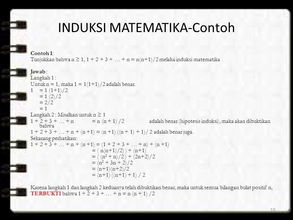 INDUKSI MATEMATIKA-Contoh Contoh 1: Tunjukkan bahwa n ≥ 1, 1 + 2 + 3 + … + n = n(n+1)/2 melalui induksi matematika Jawab : Langkah 1 : Untuk n = 1, ma